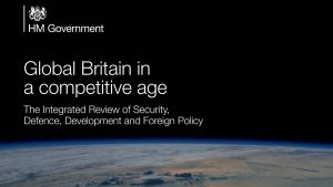 Global Britain in a competitive age: The Integrated Review of Security, Defence, Development and Foreign Policy. (Published by Cabinet Office)